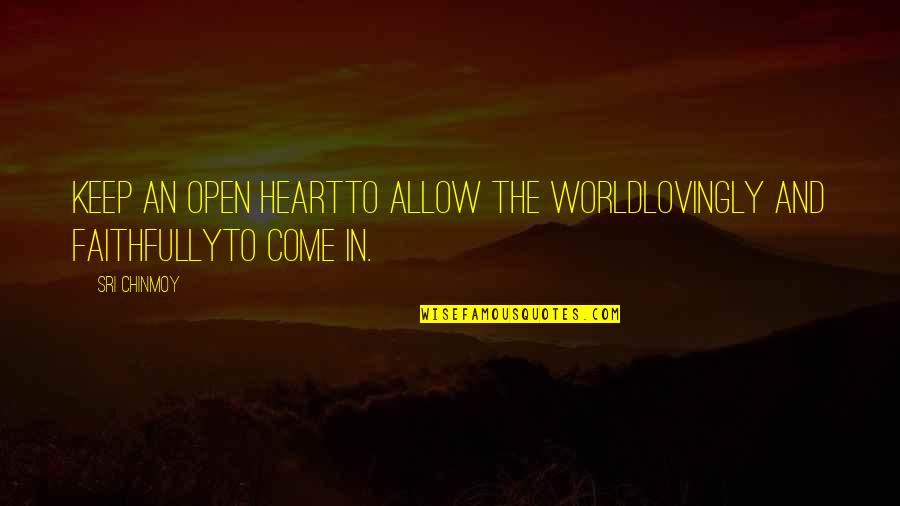Come Into My World Quotes By Sri Chinmoy: Keep an open heartTo allow the worldLovingly and