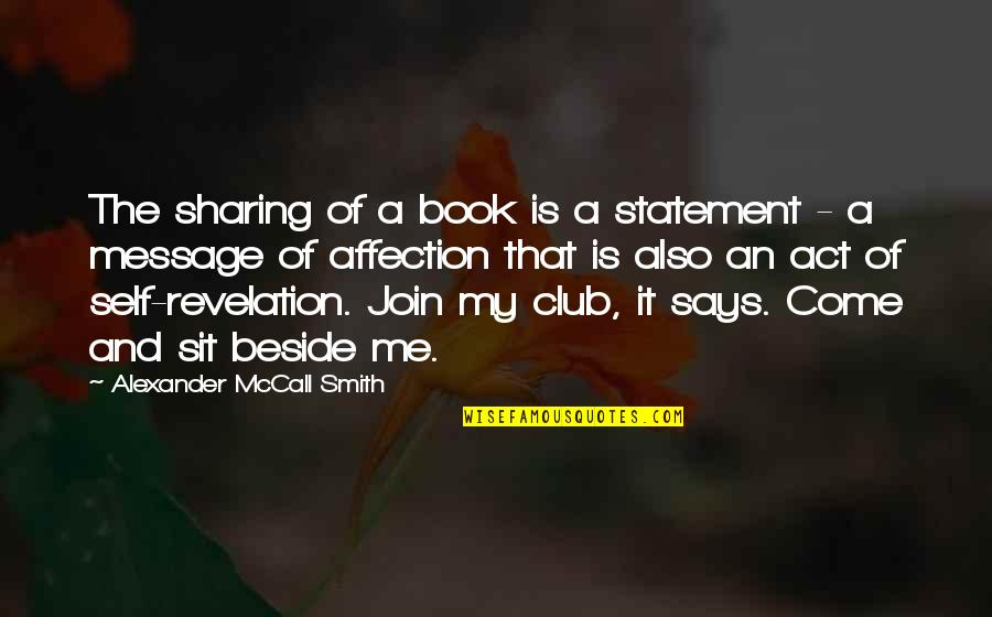 Come Join Us Quotes By Alexander McCall Smith: The sharing of a book is a statement