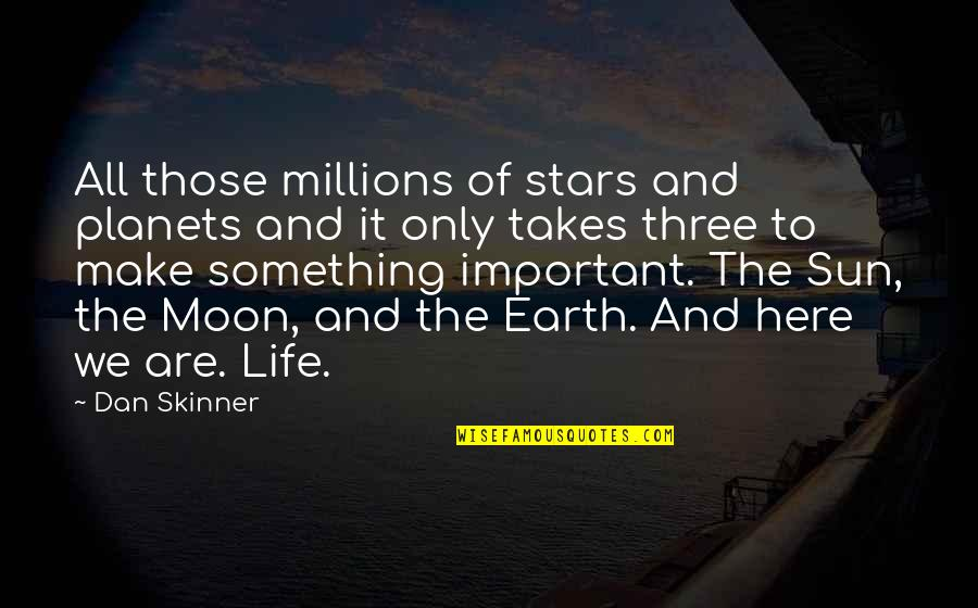 Come Join Us Quotes By Dan Skinner: All those millions of stars and planets and