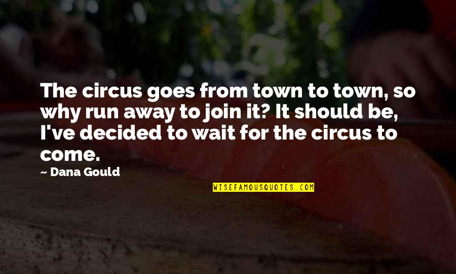 Come Join Us Quotes By Dana Gould: The circus goes from town to town, so