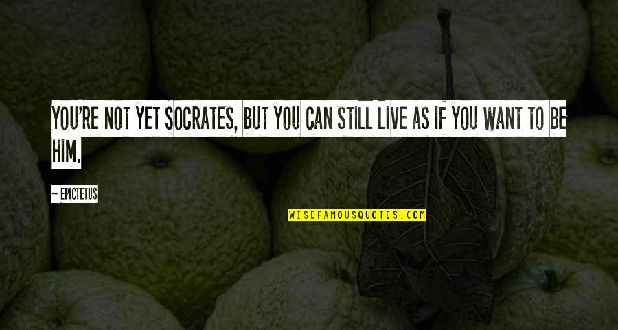Come Join Us Quotes By Epictetus: You're not yet Socrates, but you can still
