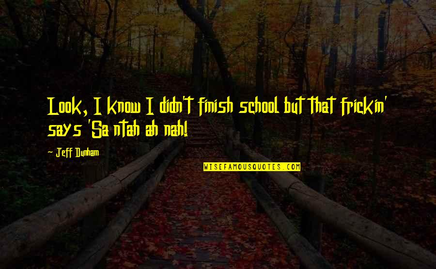 Come Join Us Quotes By Jeff Dunham: Look, I know I didn't finish school but