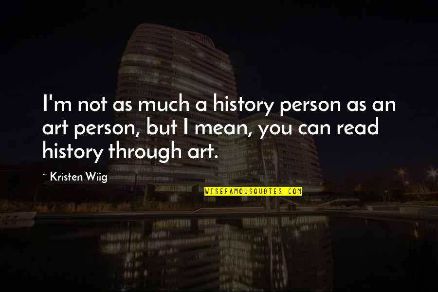 Come Join Us Quotes By Kristen Wiig: I'm not as much a history person as