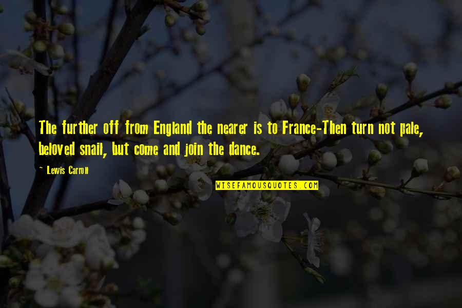 Come Join Us Quotes By Lewis Carroll: The further off from England the nearer is
