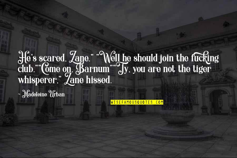 """Come Join Us Quotes By Madeleine Urban: He's scared, Zane."""" """"Well he should join the"""