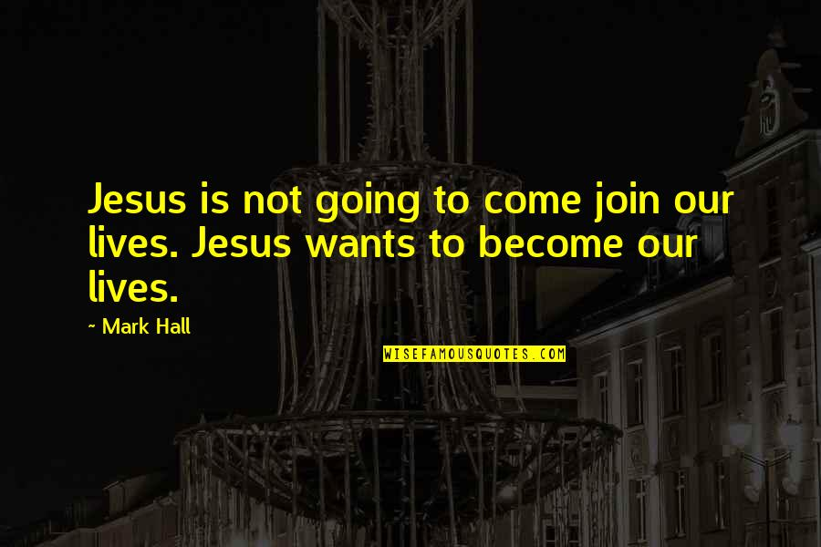 Come Join Us Quotes By Mark Hall: Jesus is not going to come join our