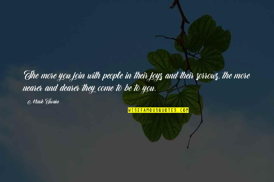 Come Join Us Quotes By Mark Twain: The more you join with people in their