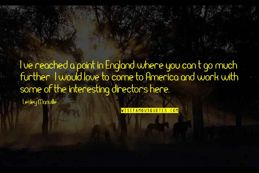 Come On England Quotes By Lesley Manville: I've reached a point in England where you
