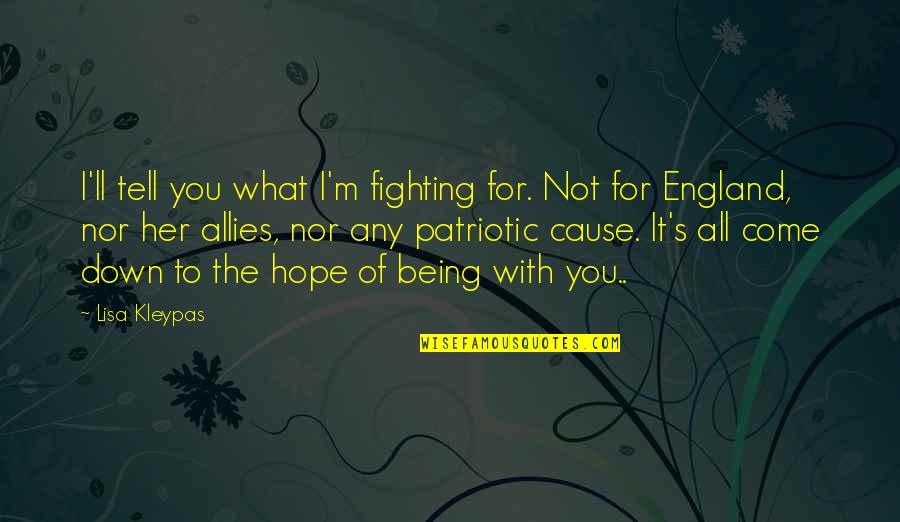 Come On England Quotes By Lisa Kleypas: I'll tell you what I'm fighting for. Not