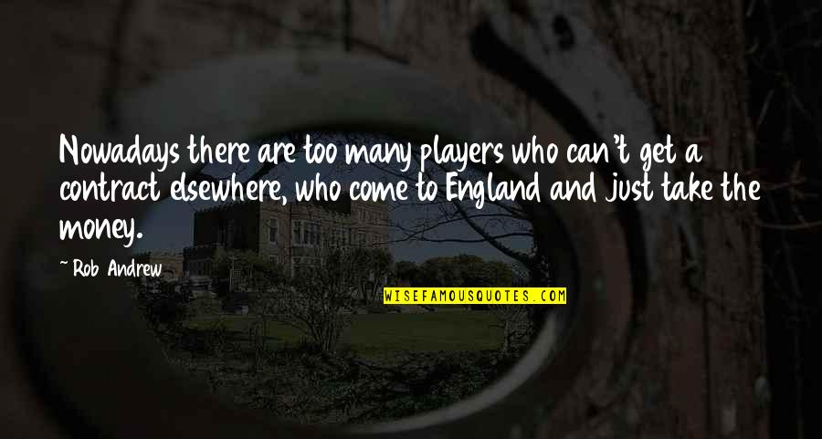 Come On England Quotes By Rob Andrew: Nowadays there are too many players who can't
