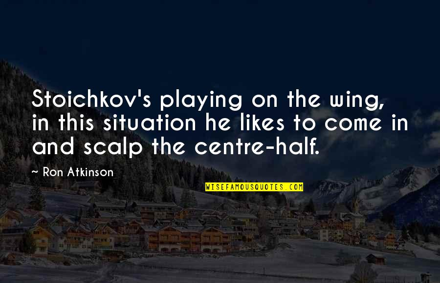 Come On England Quotes By Ron Atkinson: Stoichkov's playing on the wing, in this situation
