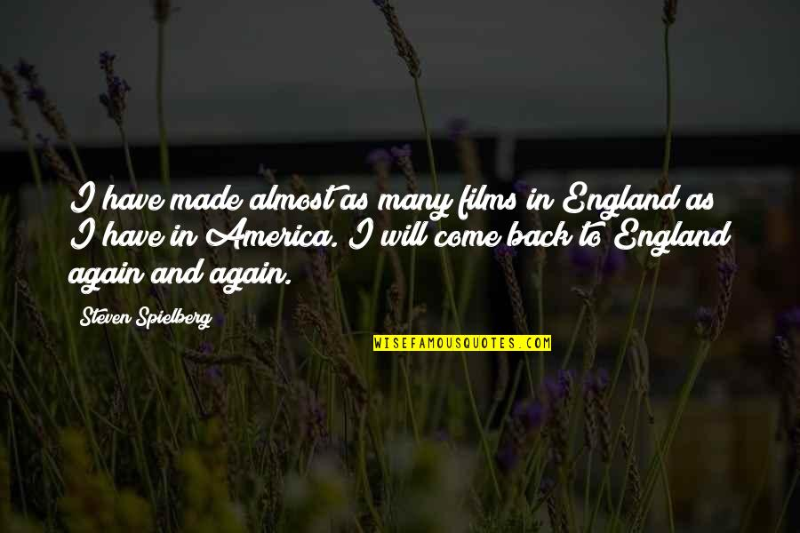 Come On England Quotes By Steven Spielberg: I have made almost as many films in