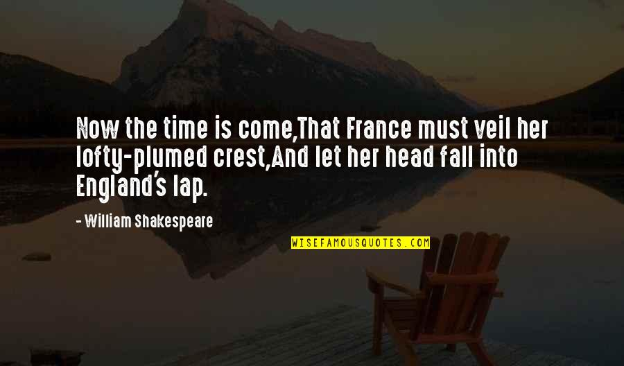 Come On England Quotes By William Shakespeare: Now the time is come,That France must veil