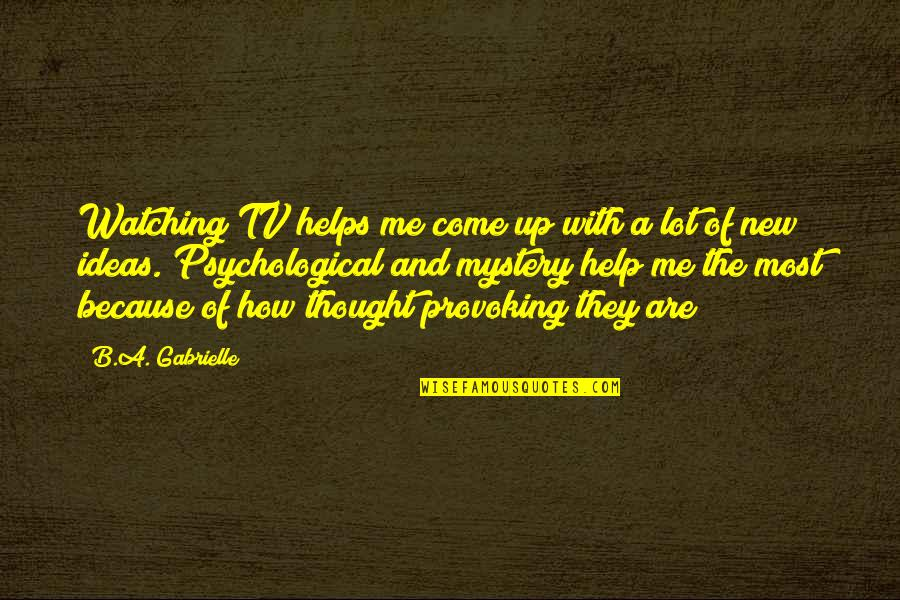 Come Up With Quotes By B.A. Gabrielle: Watching TV helps me come up with a
