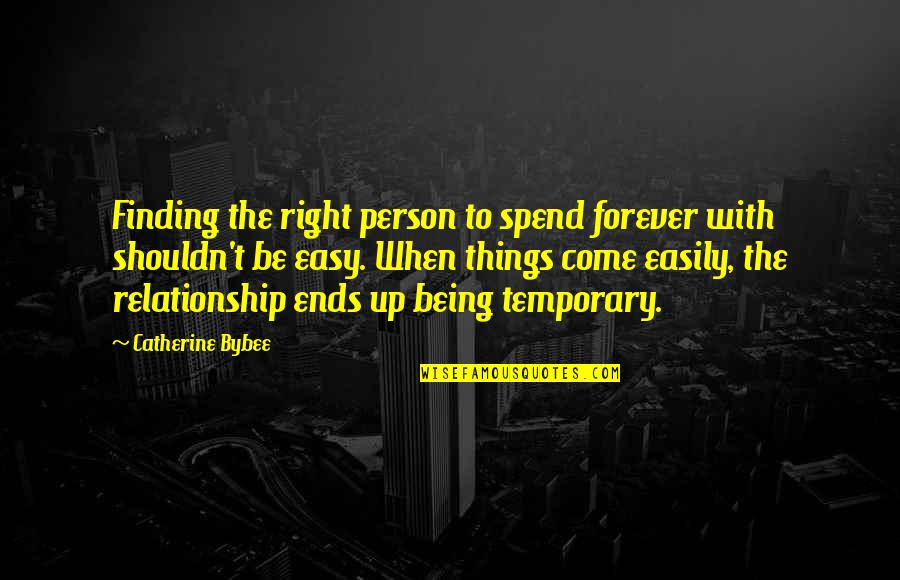 Come Up With Quotes By Catherine Bybee: Finding the right person to spend forever with