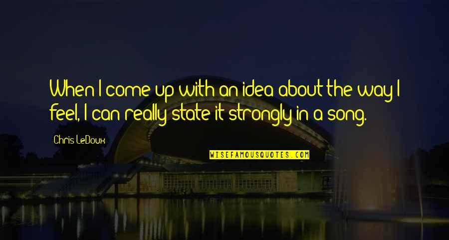 Come Up With Quotes By Chris LeDoux: When I come up with an idea about
