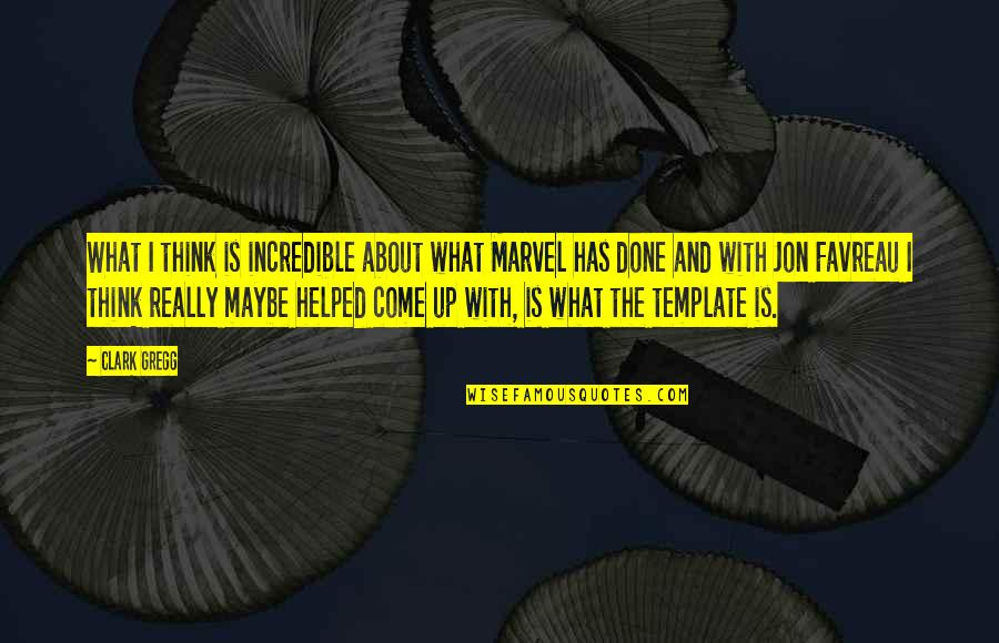 Come Up With Quotes By Clark Gregg: What I think is incredible about what Marvel