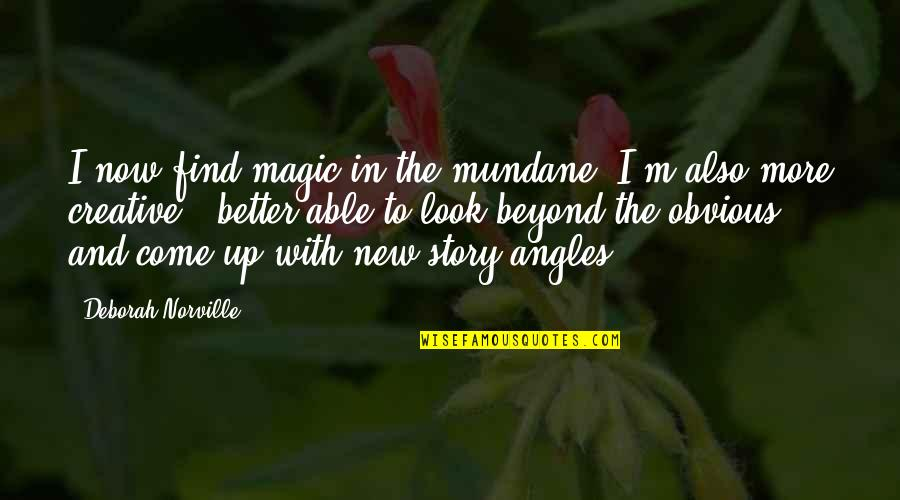 Come Up With Quotes By Deborah Norville: I now find magic in the mundane. I'm