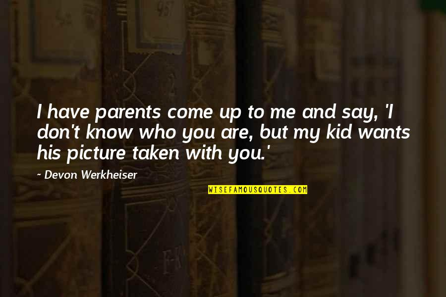 Come Up With Quotes By Devon Werkheiser: I have parents come up to me and