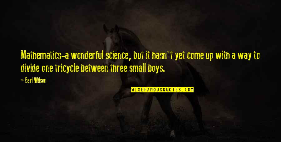 Come Up With Quotes By Earl Wilson: Mathematics-a wonderful science, but it hasn't yet come