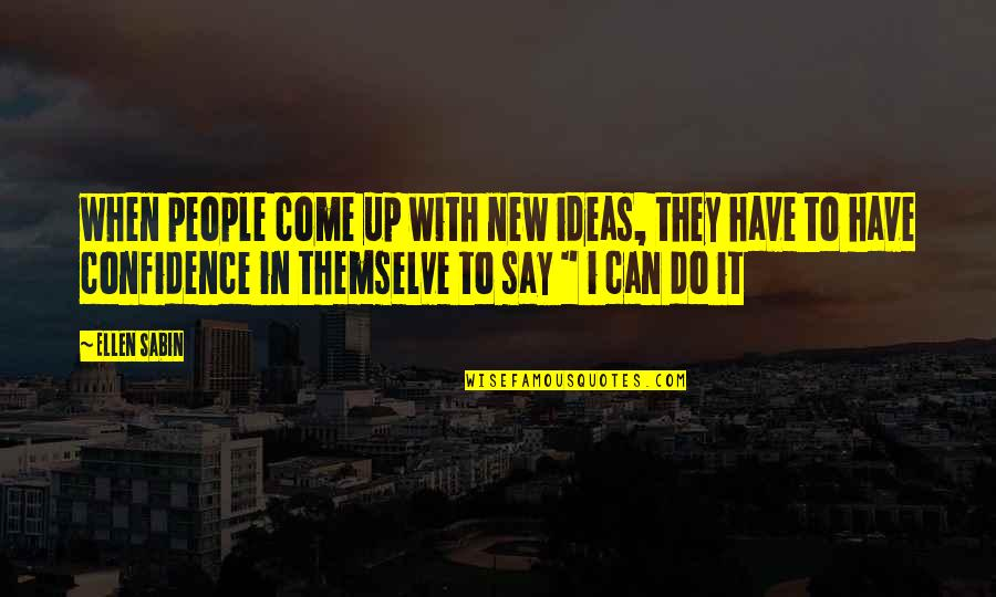 Come Up With Quotes By Ellen Sabin: when people come up with new ideas, they