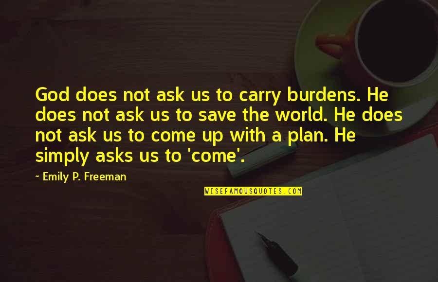 Come Up With Quotes By Emily P. Freeman: God does not ask us to carry burdens.