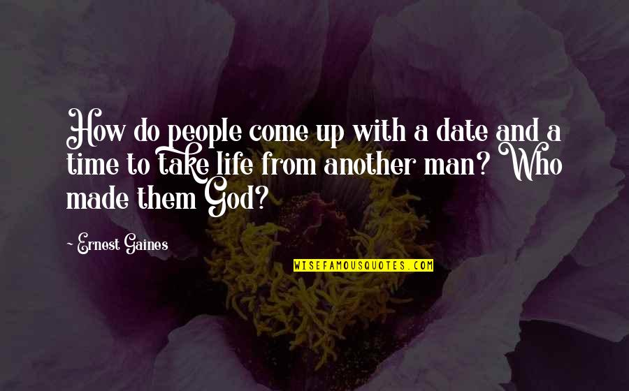 Come Up With Quotes By Ernest Gaines: How do people come up with a date