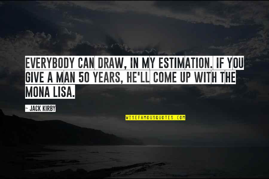Come Up With Quotes By Jack Kirby: Everybody can draw, in my estimation. If you