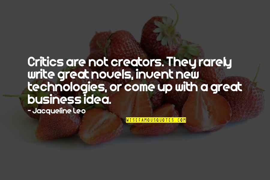 Come Up With Quotes By Jacqueline Leo: Critics are not creators. They rarely write great