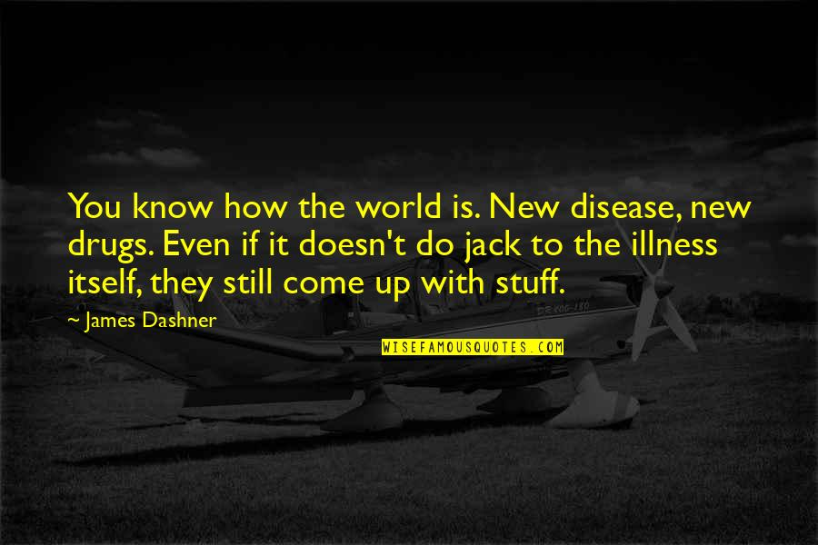 Come Up With Quotes By James Dashner: You know how the world is. New disease,