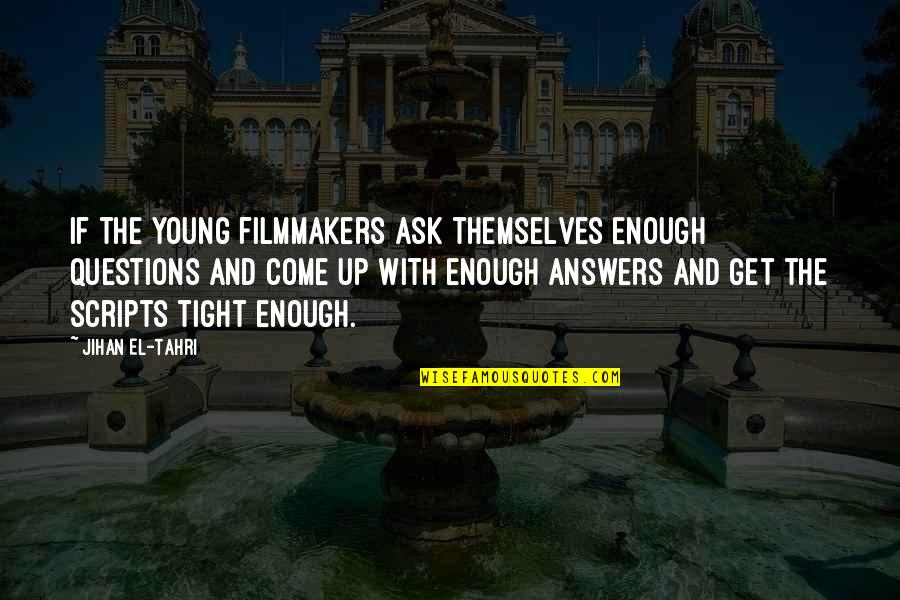 Come Up With Quotes By Jihan El-Tahri: If the young filmmakers ask themselves enough questions