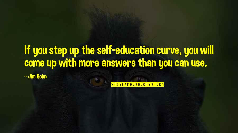 Come Up With Quotes By Jim Rohn: If you step up the self-education curve, you