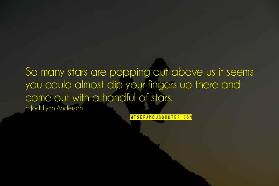 Come Up With Quotes By Jodi Lynn Anderson: So many stars are popping out above us