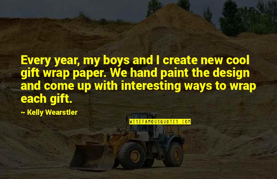 Come Up With Quotes By Kelly Wearstler: Every year, my boys and I create new
