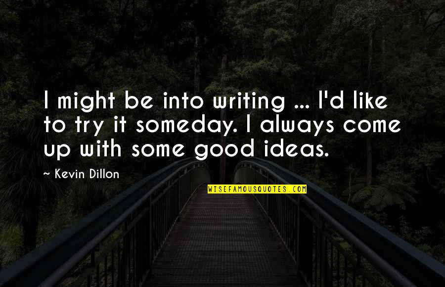 Come Up With Quotes By Kevin Dillon: I might be into writing ... I'd like