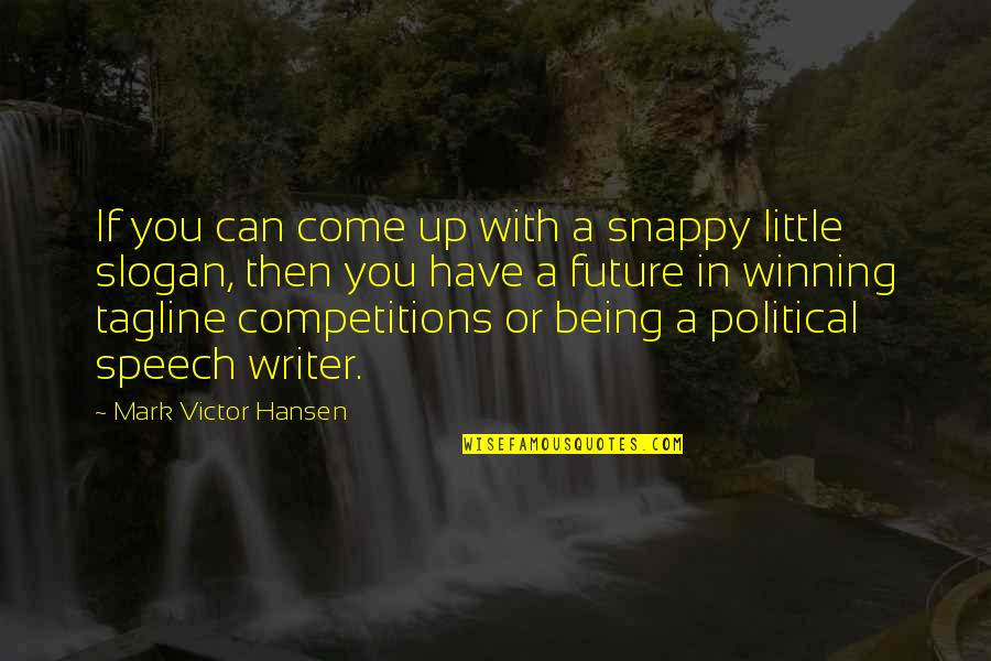 Come Up With Quotes By Mark Victor Hansen: If you can come up with a snappy