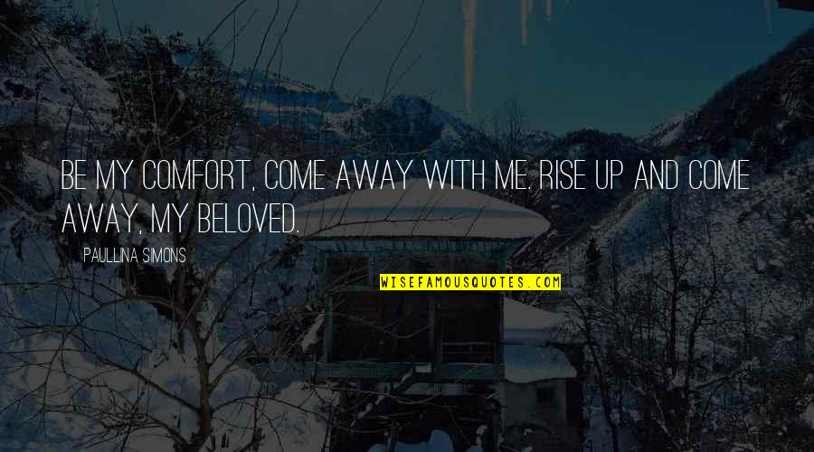 Come Up With Quotes By Paullina Simons: Be my comfort, come away with me. Rise