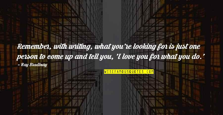 Come Up With Quotes By Ray Bradbury: Remember, with writing, what you're looking for is