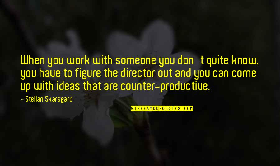 Come Up With Quotes By Stellan Skarsgard: When you work with someone you don't quite