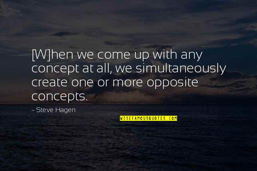 Come Up With Quotes By Steve Hagen: [W]hen we come up with any concept at
