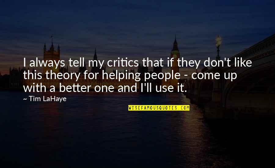 Come Up With Quotes By Tim LaHaye: I always tell my critics that if they