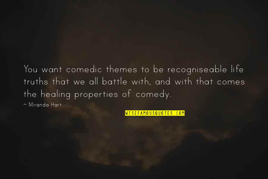 Comedic Life Quotes By Miranda Hart: You want comedic themes to be recogniseable life