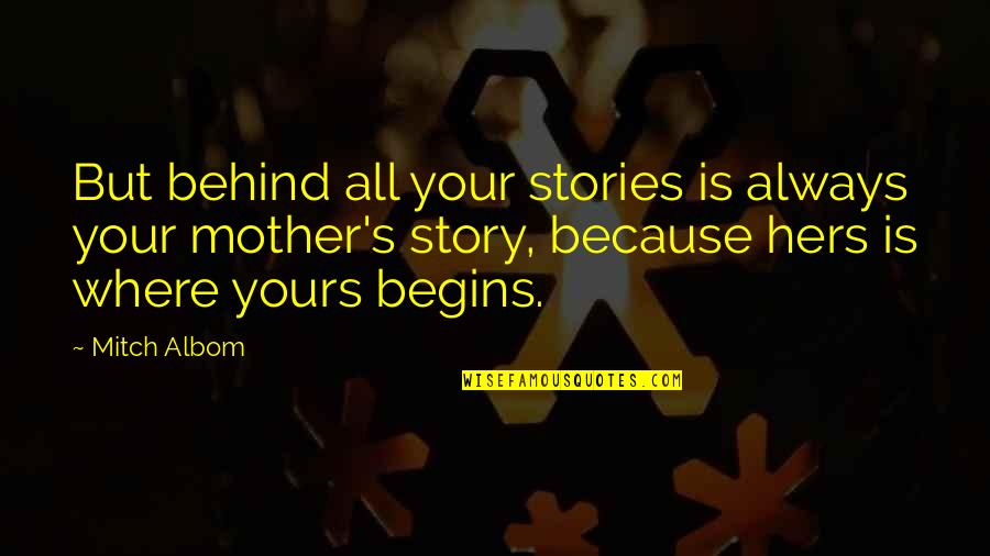 Comedic Life Quotes By Mitch Albom: But behind all your stories is always your