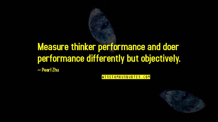 Comedic Life Quotes By Pearl Zhu: Measure thinker performance and doer performance differently but