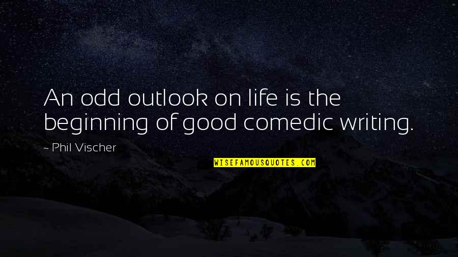 Comedic Life Quotes By Phil Vischer: An odd outlook on life is the beginning