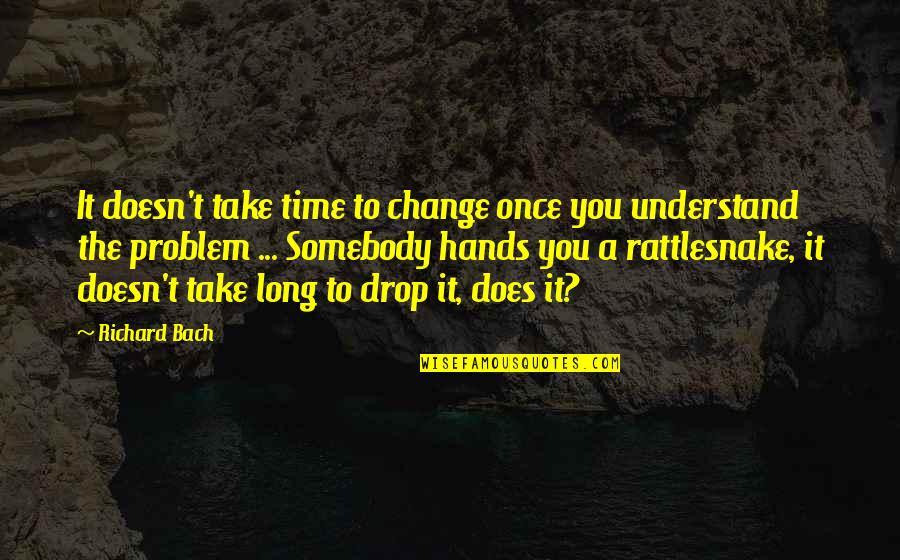 Comedic Life Quotes By Richard Bach: It doesn't take time to change once you
