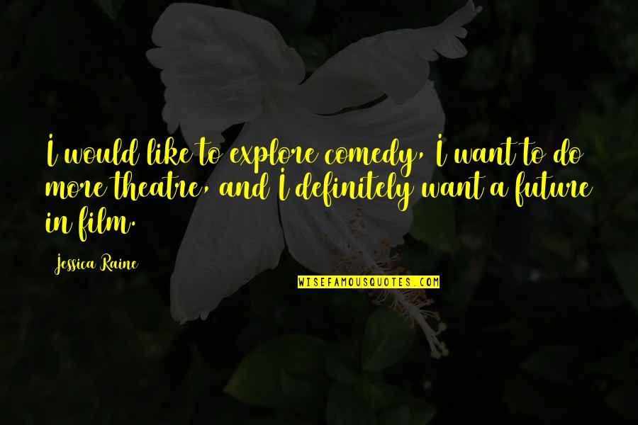 Comedy In Theatre Quotes By Jessica Raine: I would like to explore comedy, I want
