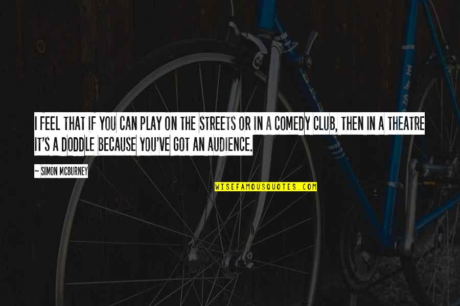 Comedy In Theatre Quotes By Simon McBurney: I feel that if you can play on