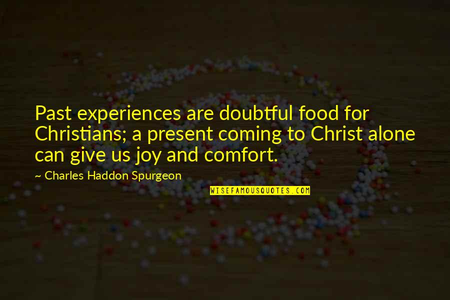 Comfort Food Quotes By Charles Haddon Spurgeon: Past experiences are doubtful food for Christians; a