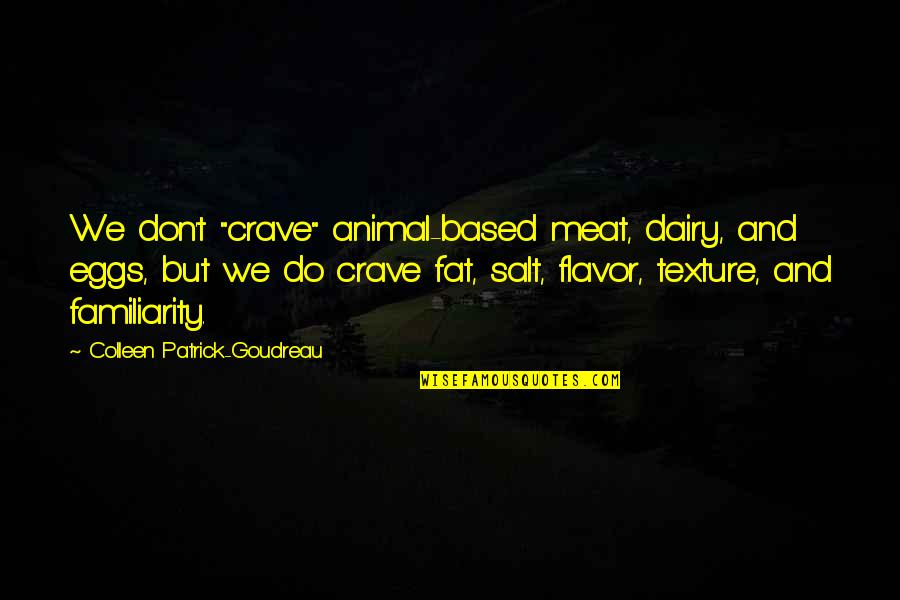 "Comfort Food Quotes By Colleen Patrick-Goudreau: We don't ""crave"" animal-based meat, dairy, and eggs,"